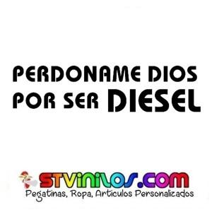 PEGATINA PERDONAME DIOS POR SER DIESEL